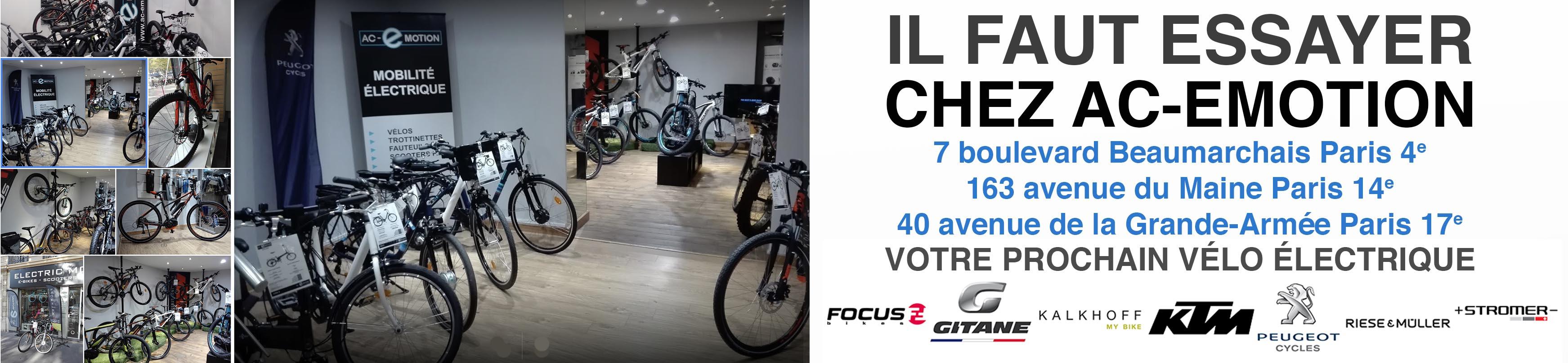 essayez votre prochain vélo électrique chez AC-Emotion : 7 boulevard Beaumarchais Paris 4e / 163 avenue du Maine Paris 14e / 40 avenue de la Grande-Armée Paris 17e